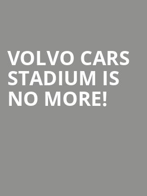 Volvo Cars Stadium is no more